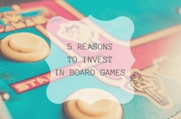 TO BUY OR NOT TO BUY: WHY INVEST IN BOARD GAMES