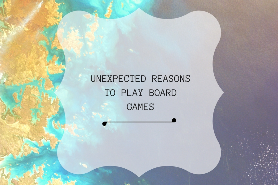 UNEXPECTED REASONS WHY YOU SHOULD PLAY BOARD GAMES.